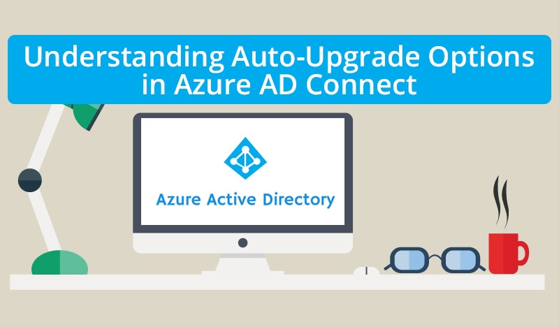 Understanding Auto-Upgrade Options in Azure AD Connect