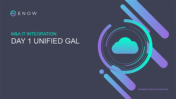 M&A IT Integration: Day 1 Unified GAL | ENow
